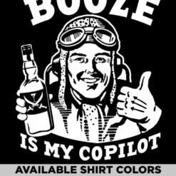 booze is my copilot tee